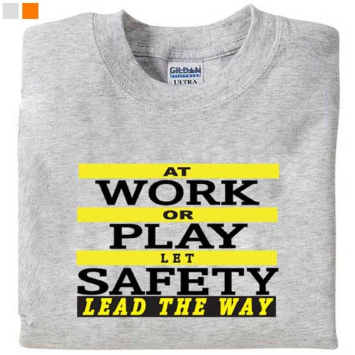 At Work Or Play Let Safety- T-Shirt