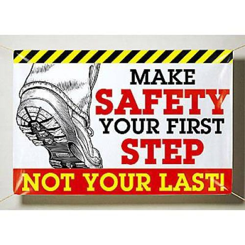 Make Safety Your First Step Not Your Last!